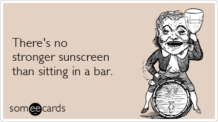 Funny Drinking Ecard: There's no stronger sunscreen than sitting in a bar.