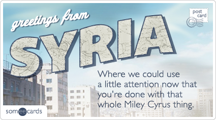 someecards.com - Where we could use a little attention now that you're done with that whole Miley Cyrus thing.