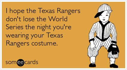 someecards.com - I hope the Texas Rangers don't lose the World Series the night you're wearing your Texas Rangers costume