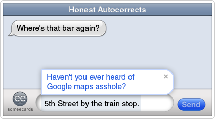 someecards.com - Honest Autocorrects: Asking for directions fail.