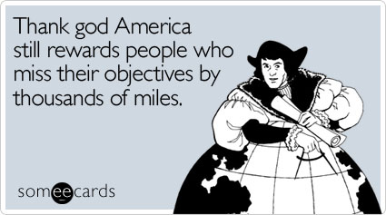 someecards.com - Thank god America still rewards people who miss their objectives by thousands of miles
