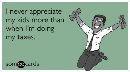 Funny Tax Day Ecard: I never appreciate my kids more than when I'm doing my taxes.