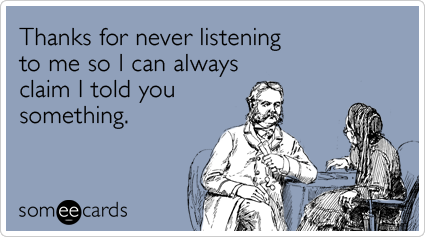 Funny Thanks Ecard: Thanks for never listening to me so I can always claim I told you something.