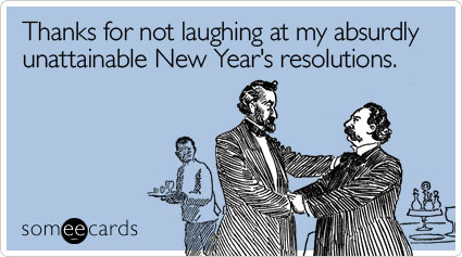 someecards.com - Thanks for not laughing at my absurdly unattainable New Year's resolutions