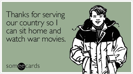 Funny Veterans Day Ecard: Thanks for serving our country so I can sit home and watch war movies.