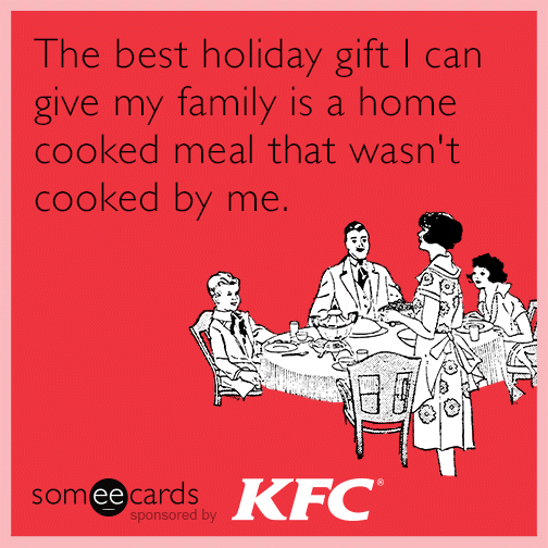 The best holiday gift I can give my family is a home cooked meal that wasn't cooked by me.