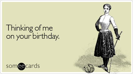 someecards.com - Thinking of me on your birthday