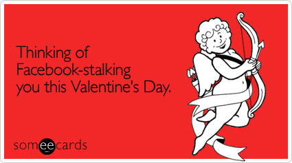 someecards.com - Thinking of Facebook-stalking you this Valentine's Day