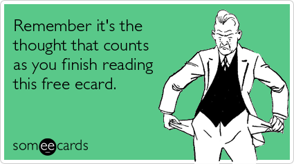 someecards.com - Remember it's the thought that counts as you finish reading this free ecard