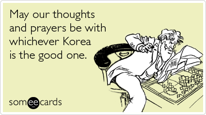 May our thoughts and prayers be with whichever Korea is the good one.