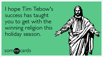 someecards.com - I hope Tim Tebow's success has taught you to get with the winning religion this holiday season