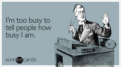 Funny Workplace Ecard: I'm too busy to tell people how busy I am.
