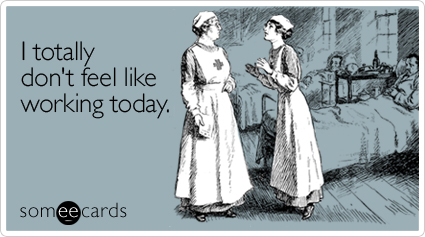 someecards.com - I totally don't feel like working today