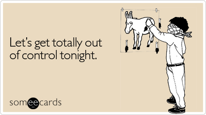 Let's get totally out of control tonight.