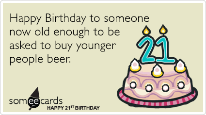 21st Birthday Happy To Someone Now Old Enough Be Asked Buy Younger People Beer