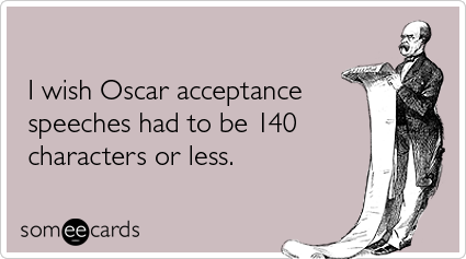 I wish Oscar acceptance speeches had to be 140 characters or less