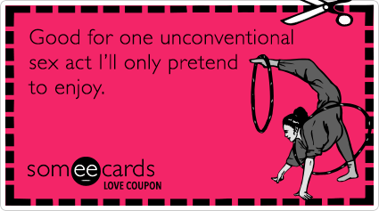 someecards.com - Love Coupon: Good for one unconventional sex act I'll only pretend to enjoy.
