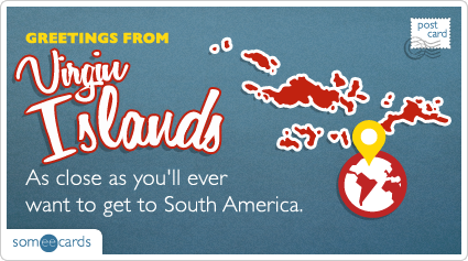someecards.com - As close as you'll ever want to get to South America.
