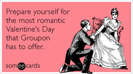 Groupon Date Valentines Day Love Funny Ecard Valentine S