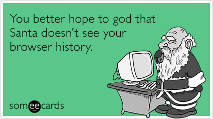 You better hope to god that Santa doesn't see your browser history.
