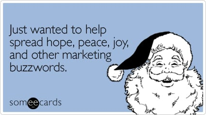Funny Christmas Season Ecard: Just wanted to help spread hope, peace, joy, and other marketing buzzwords.