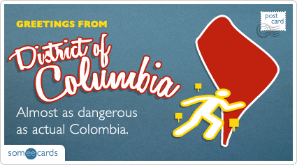 someecards.com - Almost as dangerous as actual Colombia.