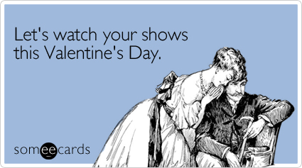 Funny Valentine's Day Ecard: Let's watch your shows this Valentine's Day.