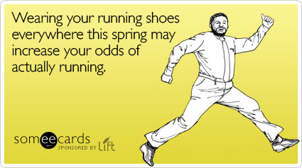 Funny Spring Lift Ecard: Wearing your running shoes everywhere this spring may increase your odds of actually running.
