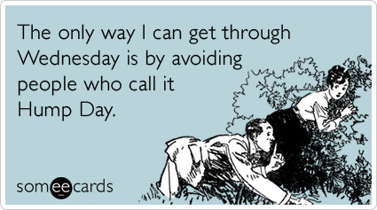 Funny Confession Ecard: The only way I can get through Wednesday is by avoiding people who call it Hump Day.