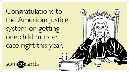 someecards.com - Congratulations to the American justice system on getting one child murder case right this year