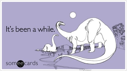 It's Been a While Someecard