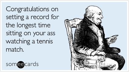 Funny Sports Ecard: Congratulations on setting a record for the longest time sitting on your ass watching a tennis match.