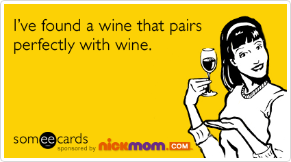 Funny NickMom Ecard: I've found a wine that pairs perfectly with wine.
