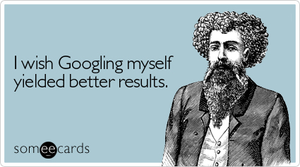 someecards.com - I wish Googling myself yielded better results