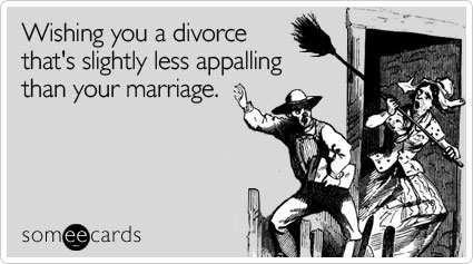 someecards.com - Wishing you a divorce that's slightly less appalling than your marriage