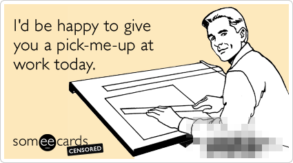 Censored: I'd be happy to give you a pick-me-up at work today.