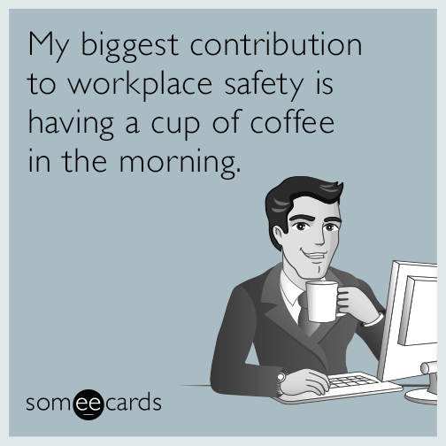 Funny Work Safety Quotes: My Biggest Contribution To Workplace Safety Is Having A