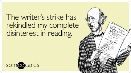 The writer's strike has rekindled my complete disinterest in reading
