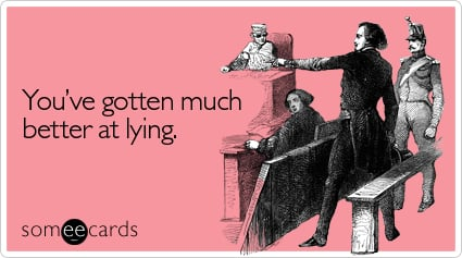 Funny Encouragement Ecard: You've gotten much better at lying.
