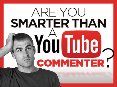QUIZ: Are you smarter than a YouTube commenter?