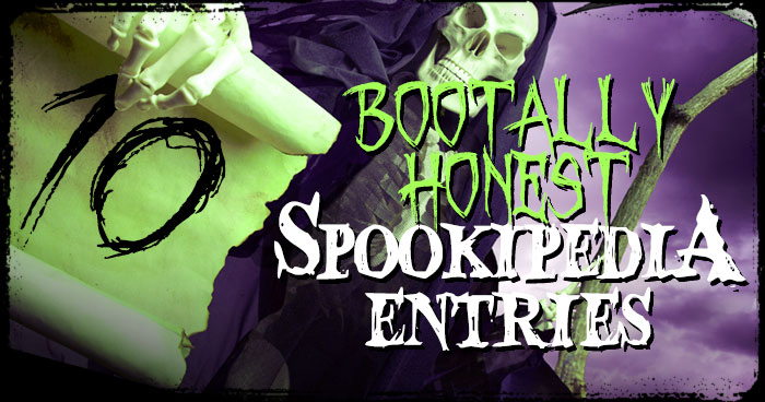 10 Bootally Honest Spookipedia Entries