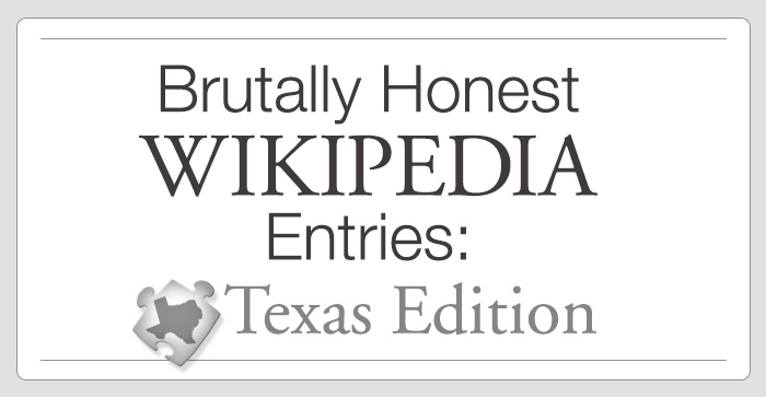 Brutally Honest Wikipedia Entries: Texas Edition