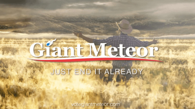 Watching this campaign ad for 'Giant Meteor' is the most inspired you'll feel this election.