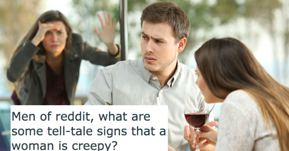 Men share the 15 creepiest things women have done  Buckle up