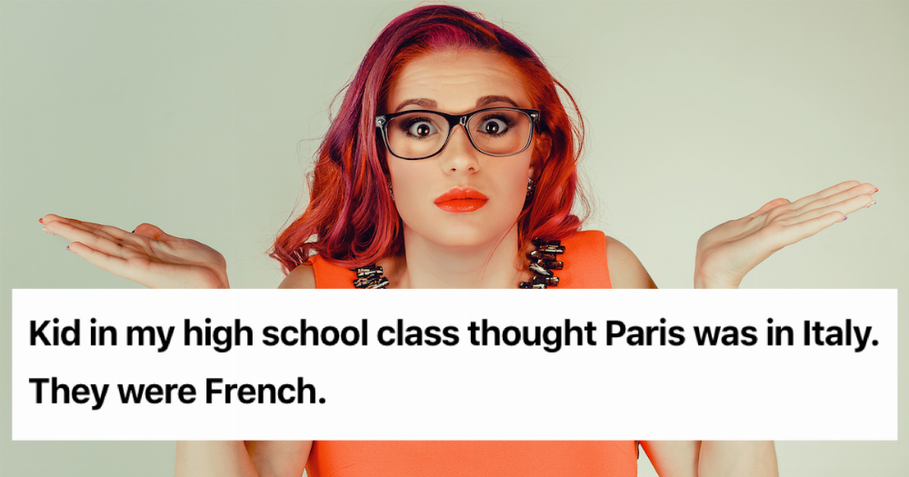 22 people share the dumbest thing someone has ever said to them.