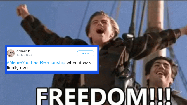 The #MemeYourLastRelationship hashtag is so relatable it hurts