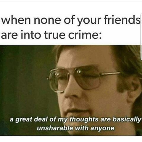 26 Memes That Will Only Be Funny If You Watch A Lot Of True Crime Someecards Memes