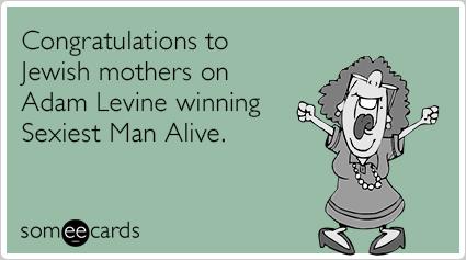 Congratulations to Jewish mothers on Adam Levine winning Sexiest Man Alive.