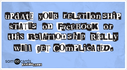 Update your relationship status on Facebook or this relationship really will get complicated.