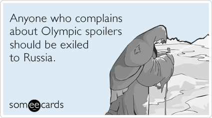 Anyone Who Complains About Olympic Spoilers Should Be Exiled To Russia